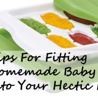 8 Tips for Fitting Homemade Baby Food Into Your Hectic Life